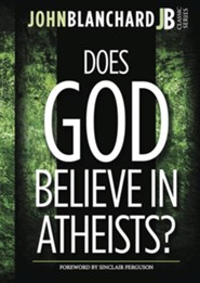 Does God Believe In Atheists?: New Edition with ESV Version