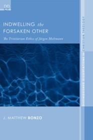 Indwelling the Forsaken Other: The Trinitarian Ethics of Jurgen Moltmann #3