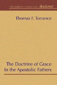 The Doctrine of Grace in the Apostolic Fathers