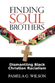 Finding Soul Brothers: Dismantling Black Christian Racialism