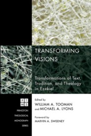 Transforming Visions: Transformations of Text, Tradition, and Theology in Ezekiel #127  -     Edited By: William Tooman     By: Michael Lyons, Marvin Sweeney