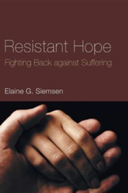 Resistant Hope: Fighting Back against Suffering  -     By: Elaine Siemsen