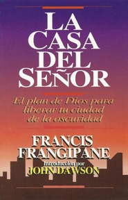 La Casa del Senor: El Plan de Dios Para Liberar Tu Ciudad de la Oscuridad = The House of the Lord  -     By: Francis Frangipane