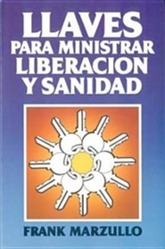 Llaves Para Ministar Liberacion y Sanidad: Keys to Spiritual and Physical Healing