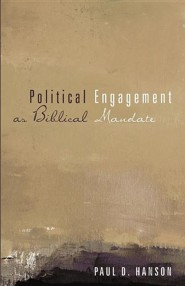 Political Engagement as Biblical Mandate  -              By: Paul Hanson