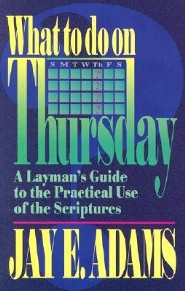 What to Do on Thursday: A Layman's Guide to the Practical Use of the Scriptures  -     By: Jay Edward Adams