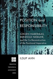 Position and Responsibility: Jurgen Habermas, Reinhold Niebuhr, and the Co-Reconstruction of the Positional Imperative #118  -     By: Ilsup Ahn