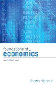 Foundations of Economics: A Christian View  -     By: Shawn Ritenour