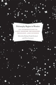 Philosophy Begins in Wonder: An Introduction to Early Modern Philosophy, Theology, and Science  -     Edited By: Michael Deckard     By: Peter Losonczi