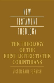 The Theology of the First Letter to the Corinthians  -     Edited By: James D.G. Dunn     By: Victor Paul Furnish