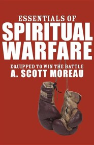 Essentials of Spiritual Warfare: Equipped to Win the Battle  -     By: A. Scott Moreau