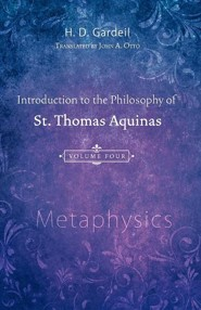 Introduction to the Philosophy of St. Thomas Aquinas, Volume 4: Metaphysics