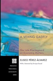 A Vexing Gadfly: The Late Kierkegaard on Economic Matters #112  -     By: Eliseo Perez-Alvarez, Enrique Dussel