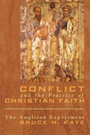 Conflict and the Practice of Christian Faith: The Anglican Experiment  -     By: Bruce Kaye