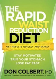 The Rapid Waist Reduction Diet: Get Results Quickly and Safely  -     By: Don Colbert