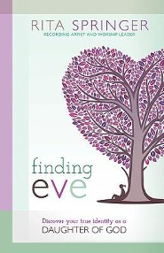 Finding Eve: Discover Your True Identity as a Daughter of God  -     By: Rita Springer