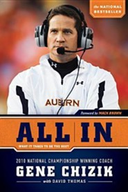 All In: What It Takes to Be the Best  -              By: Gene Chizik, David Thomas, Mack Brown