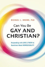 Gay and Christian?: Responding With Love and Truth to Questions About Homosexuality
