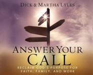 Answer Your Call: Reclaim God's Purpose for Faith, Family, and Work, Audio CD  -     By: Dick Lyles, Martha Lyles