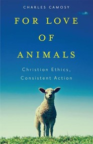 For Love of Animals: Christian Ethics, Consistent Action