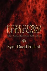 Noise of War in the Camp: Sin, False Doctrine and Corruption in the Church Today  -              By: Ryan David Pollard