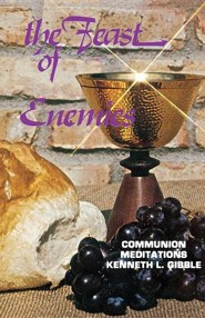 The Feast of Enemies: Communion Meditations
