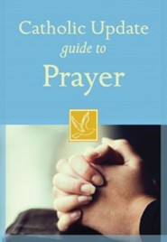 Catholic Update Guide to Prayer