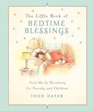 The Little Book of Bedtime Blessings: Tuck-Me-In Devotions for Parents and Children  -     By: Todd Hafer