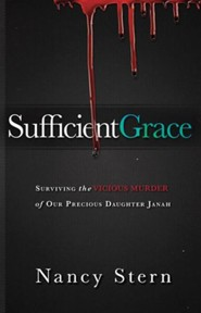 Sufficient Grace: Surviving the Vicious Murder of Our Precious Daughter, Janah