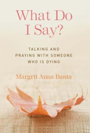What Do I Say? Talking and Praying with Someone Who Is Dying