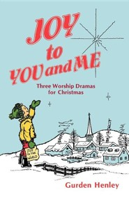 Joy to You and Me: Three Worship Dramas for Christmas