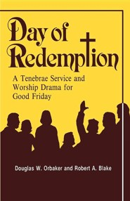 Day of Redemption: A Tenebrae Service and Worship Drama for Good Friday