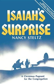 Isaiah's Surprise: A Christmas Pageant for the Congregation  -     By: Nancy Steltz