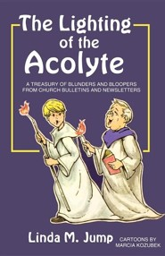 The Lighting of the Acolyte: A Treasury of Blunders and Bloopers from Church Bulletins and Newsletters