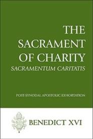 The Sacrament of Charity: Sacramentum Caritatis
