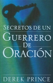 Secretos de un Guerrero de Oracion = Secrets of a Prayer Warrior  -     By: Derek Prince