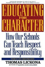 Educating for Character: How Our Schools Can Teach Respect and Responsibility  -     By: Thomas Lickona