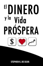 El Dinero y la Prospera, Money and The Prosperous Life  -     By: Stephen K. De Silva