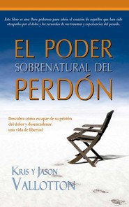 El Poder Sobrenatural del Perd&#243n, The Supernatural Power of Forgiveness  -     By: Jason Valloton, Kriss Valloton
