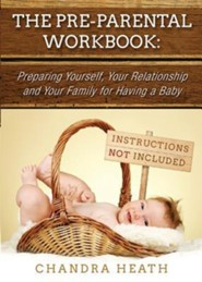 The Pre-Parental Workbook: Preparing Yourself, Your Relationship and Your Family for Having a Baby