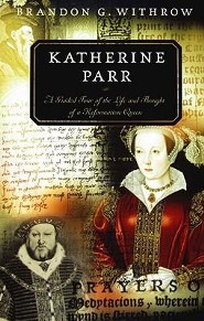 Katherine Parr: A Guided Tour of the Life and Thought of a Reformation Queen