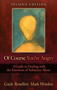 Of Course You're Angry, Second Edition: A Guide to Dealing with the Emotions of Substance Abuse, Edition 0002