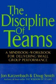The Discipline of Teams: A Mindbook-Workbook for Delivering Small Group Performance