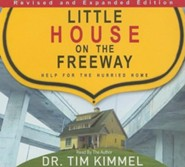 Little House in The Freeway: Help for The Hurried Home, Audio CD  -     By: Tim Kimmel