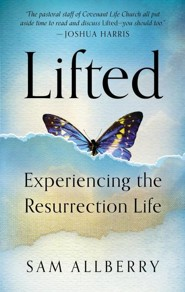 Lifted: Experiencing the Resurrection Life  -     By: Sam Allberry