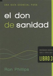 Una guia esencial para el don de sanidad, An Essential Guide for the Gift of Health