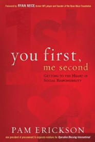 You First, Me Second: Getting to the Heart of Social Responsibility  -     By: Pam Erickson