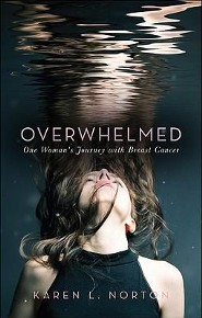 Overwhelmed: One Woman's Journey with Breast Cancer  -     By: Karen L. Norton