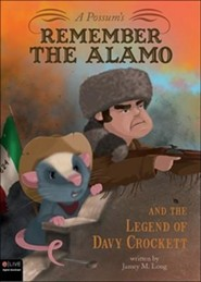 A Possum's Remember the Alamo and the Legend of Davy Crockett  -              By: Jamey M. Long