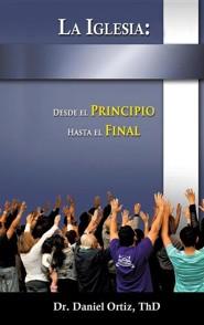 La Iglesia: Desde El Principio Hasta El Final